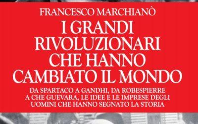 I rivoluzionari nella Storia. Il nuovo libro di Francesco Marchianò