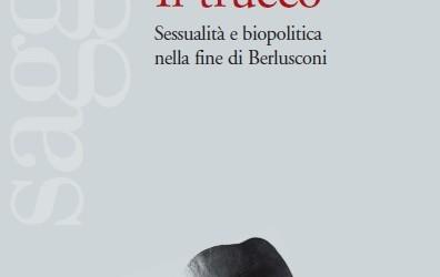 Il trucco. Sessualità e biopolitica nella fine di Berlusconi